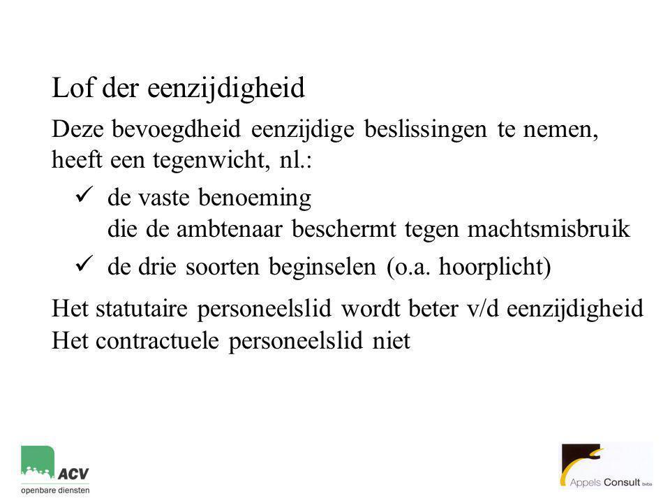 Lof der eenzijdigheid Deze bevoegdheid eenzijdige beslissingen te nemen, heeft een tegenwicht, nl.: