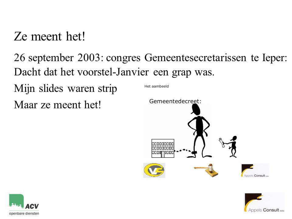 Ze meent het! 26 september 2003: congres Gemeentesecretarissen te Ieper: Dacht dat het voorstel-Janvier een grap was.