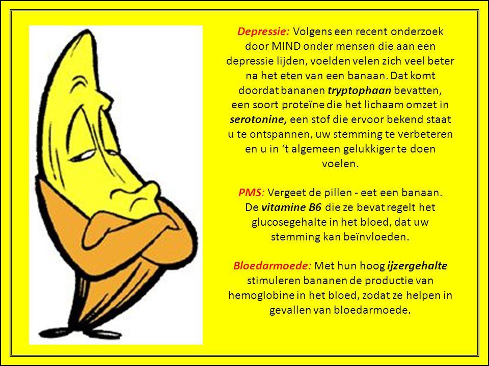 Depressie: Volgens een recent onderzoek door MIND onder mensen die aan een depressie lijden, voelden velen zich veel beter na het eten van een banaan. Dat komt doordat bananen tryptophaan bevatten, een soort proteïne die het lichaam omzet in serotonine, een stof die ervoor bekend staat u te ontspannen, uw stemming te verbeteren en u in 't algemeen gelukkiger te doen voelen.