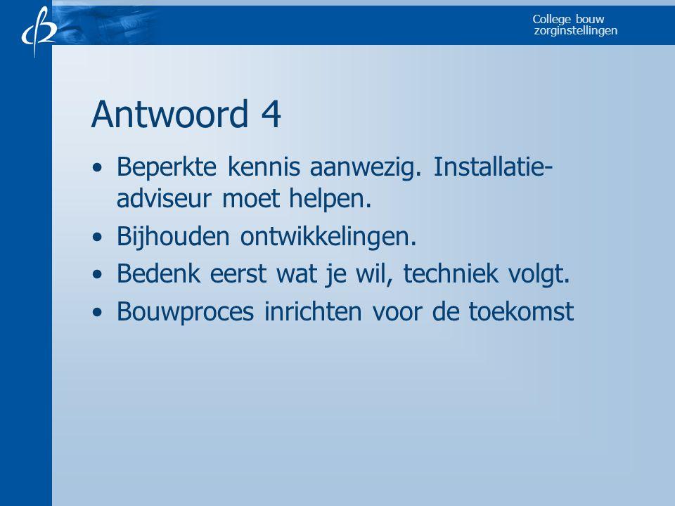 Antwoord 4 Beperkte kennis aanwezig. Installatie-adviseur moet helpen.