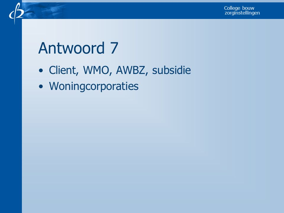 Antwoord 7 Client, WMO, AWBZ, subsidie Woningcorporaties
