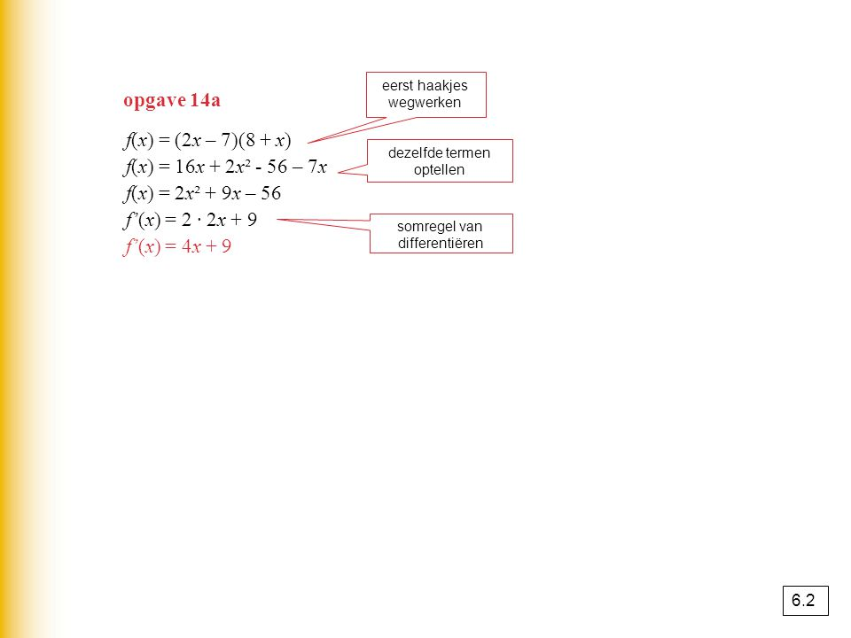 opgave 14a f(x) = (2x – 7)(8 + x) f(x) = 16x + 2x² - 56 – 7x