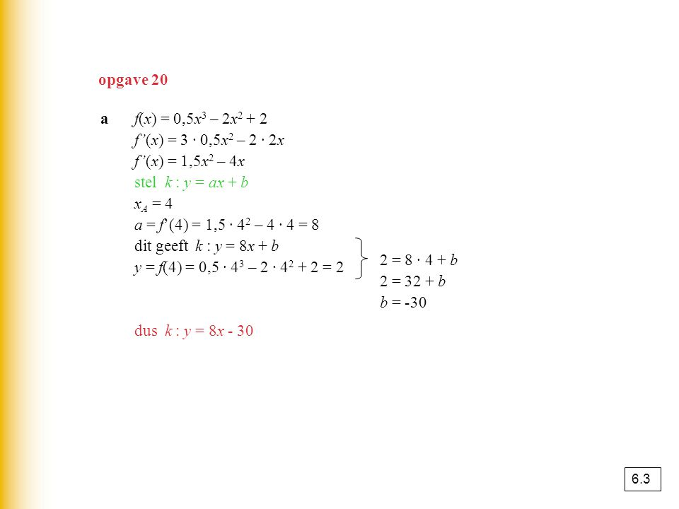 opgave 20 a f(x) = 0,5x3 – 2x2 + 2 f'(x) = 3 · 0,5x2 – 2 · 2x