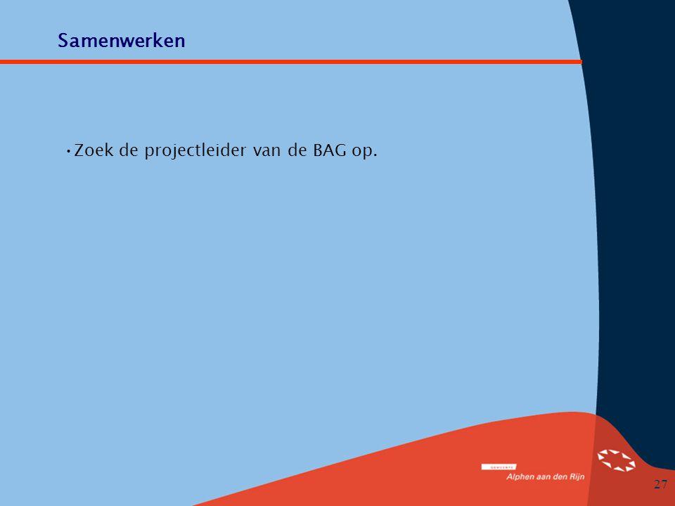 Samenwerken Zoek de projectleider van de BAG op.