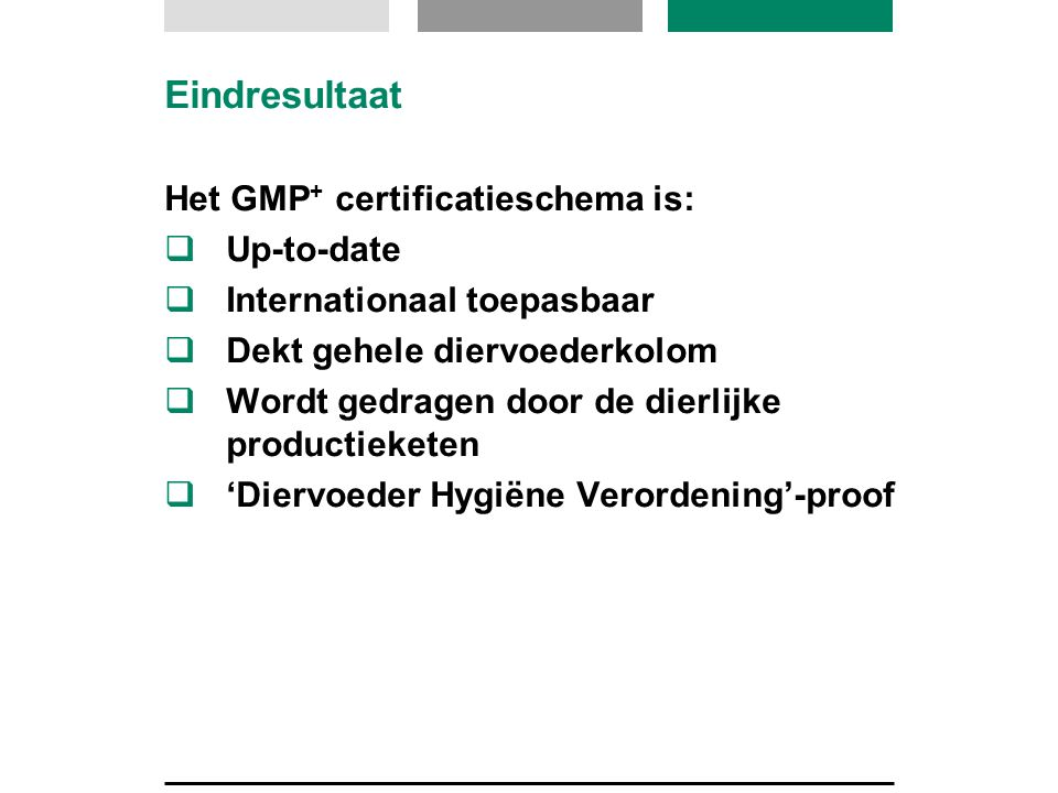 Eindresultaat Het GMP+ certificatieschema is: Up-to-date