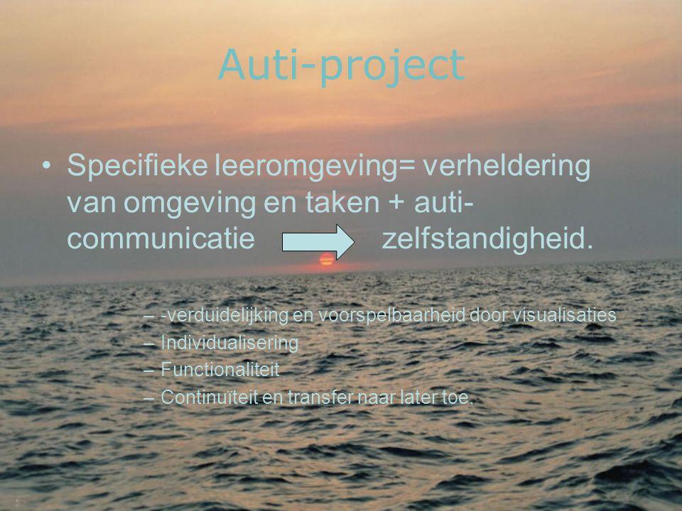 Auti-project Specifieke leeromgeving= verheldering van omgeving en taken + auti-communicatie zelfstandigheid.