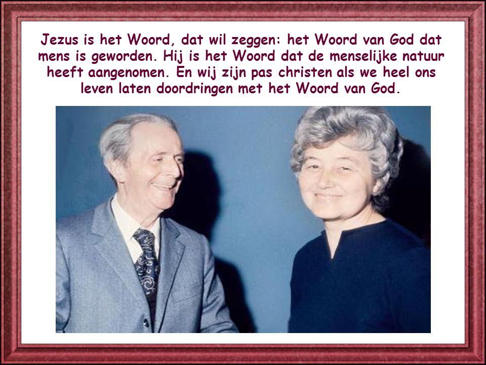 Jezus is het Woord, dat wil zeggen: het Woord van God dat mens is geworden.