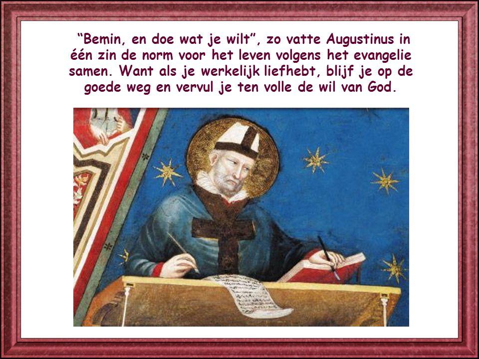Bemin, en doe wat je wilt , zo vatte Augustinus in één zin de norm voor het leven volgens het evangelie samen.