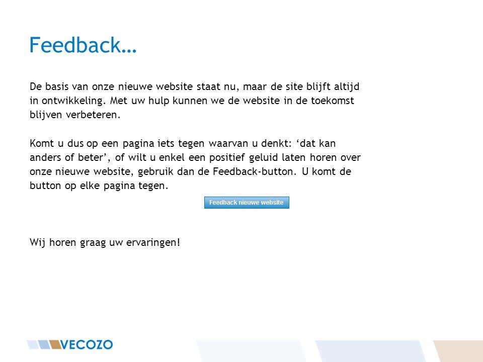 Feedback… De basis van onze nieuwe website staat nu, maar de site blijft altijd. in ontwikkeling. Met uw hulp kunnen we de website in de toekomst.
