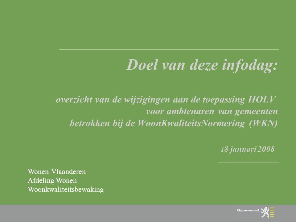 Doel van deze infodag: overzicht van de wijzigingen aan de toepassing HOLV voor ambtenaren van gemeenten betrokken bij de WoonKwaliteitsNormering (WKN) 18 januari 2008