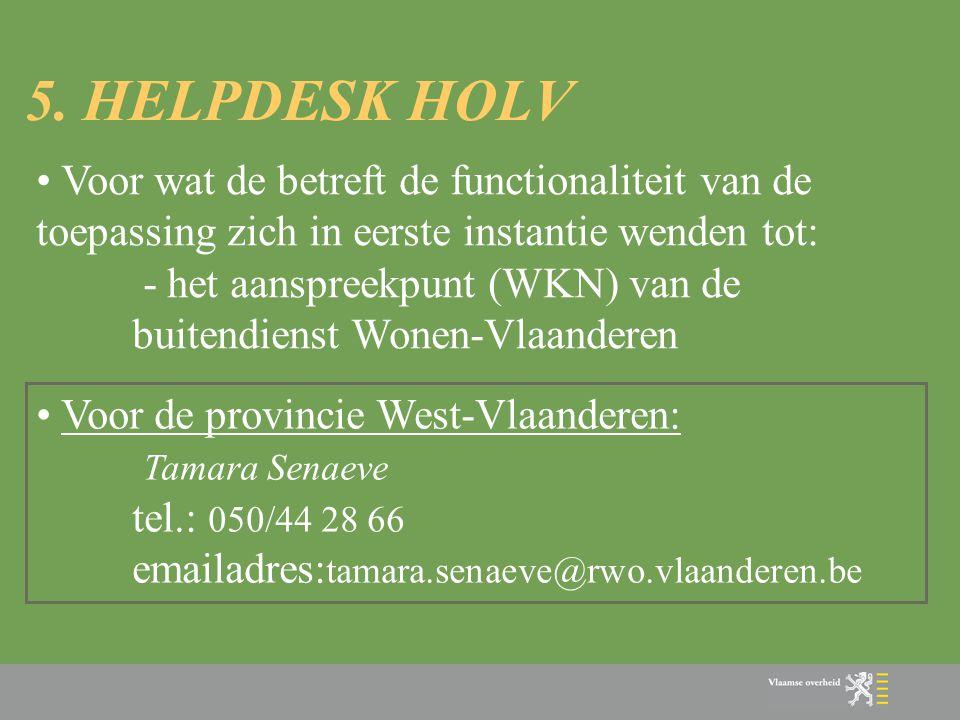 5. HELPDESK HOLV Voor wat de betreft de functionaliteit van de toepassing zich in eerste instantie wenden tot:
