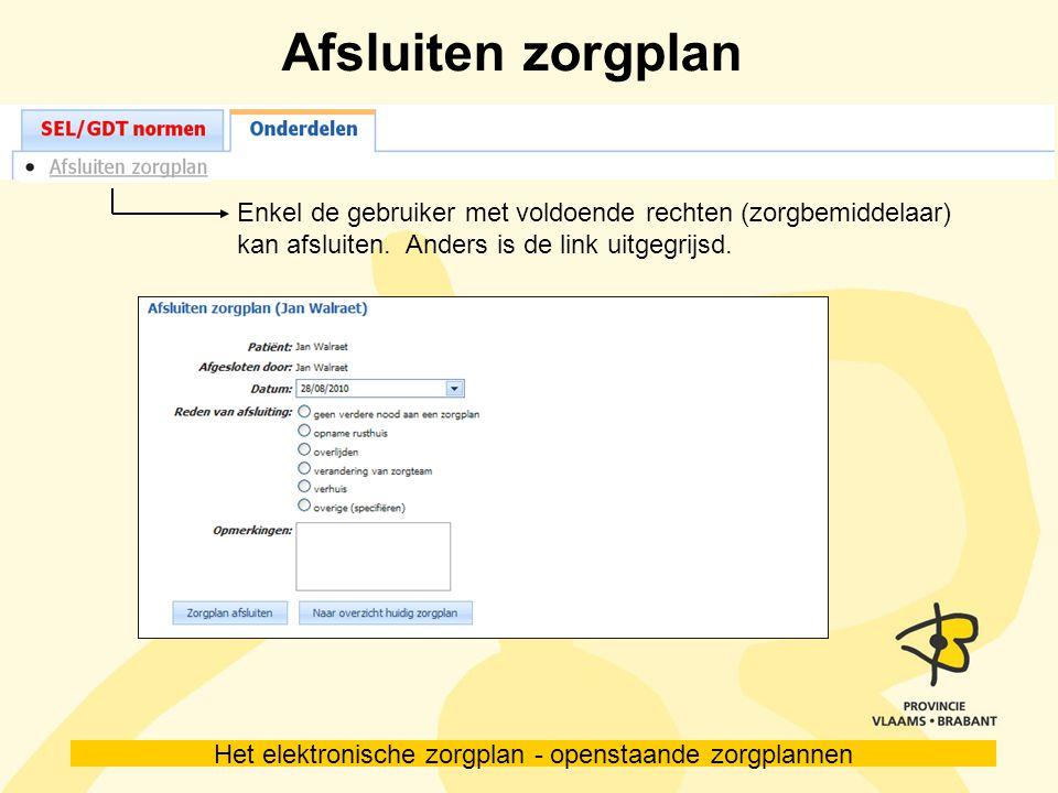 Afsluiten zorgplan Enkel de gebruiker met voldoende rechten (zorgbemiddelaar) kan afsluiten. Anders is de link uitgegrijsd.