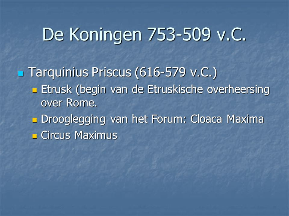 De Koningen 753-509 v.C. Tarquinius Priscus (616-579 v.C.)