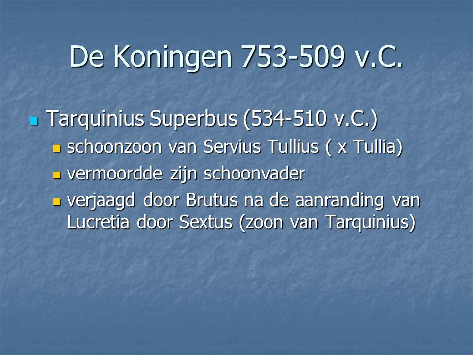 De Koningen 753-509 v.C. Tarquinius Superbus (534-510 v.C.)