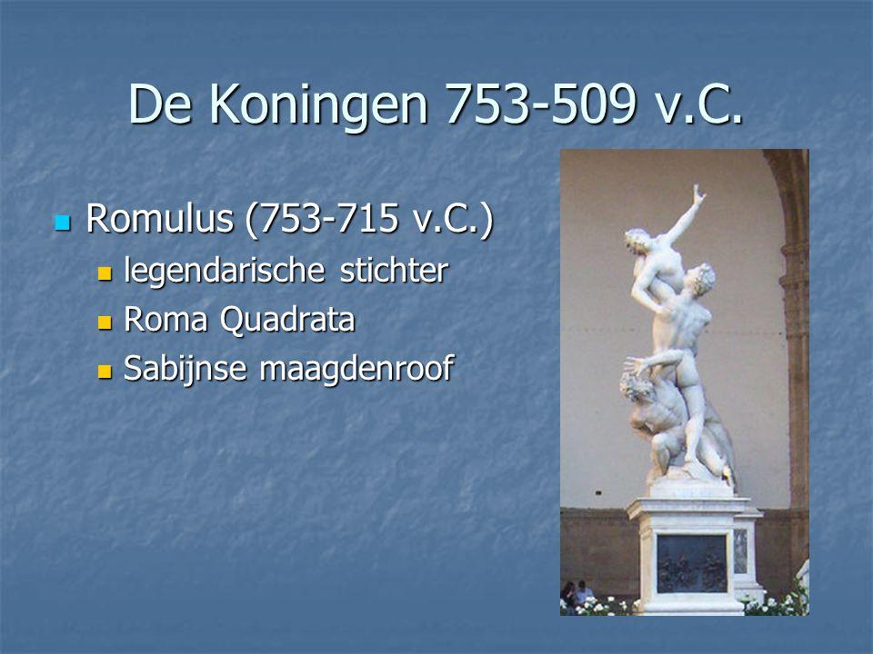 De Koningen 753-509 v.C. Romulus (753-715 v.C.) legendarische stichter