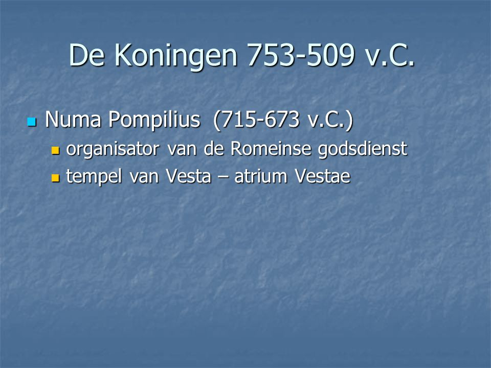 De Koningen 753-509 v.C. Numa Pompilius (715-673 v.C.)