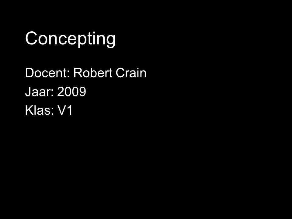 Concepting Docent: Robert Crain Jaar: 2009 Klas: V1