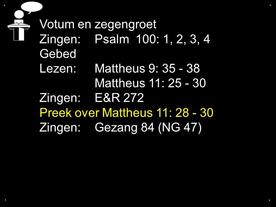 Votum en zegengroet Zingen: Psalm 100: 1, 2, 3, 4 Gebed
