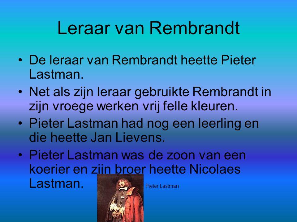 Leraar van Rembrandt De leraar van Rembrandt heette Pieter Lastman.