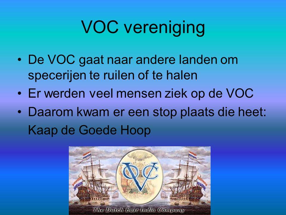 VOC vereniging De VOC gaat naar andere landen om specerijen te ruilen of te halen. Er werden veel mensen ziek op de VOC.