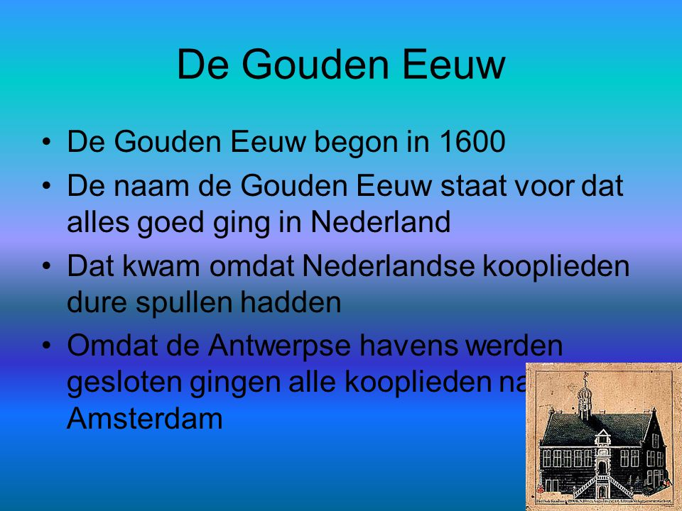 De Gouden Eeuw De Gouden Eeuw begon in 1600