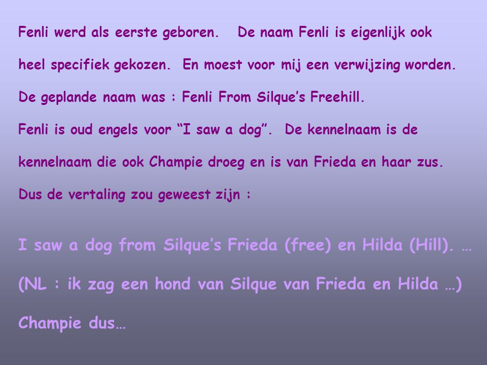 I saw a dog from Silque's Frieda (free) en Hilda (Hill). …