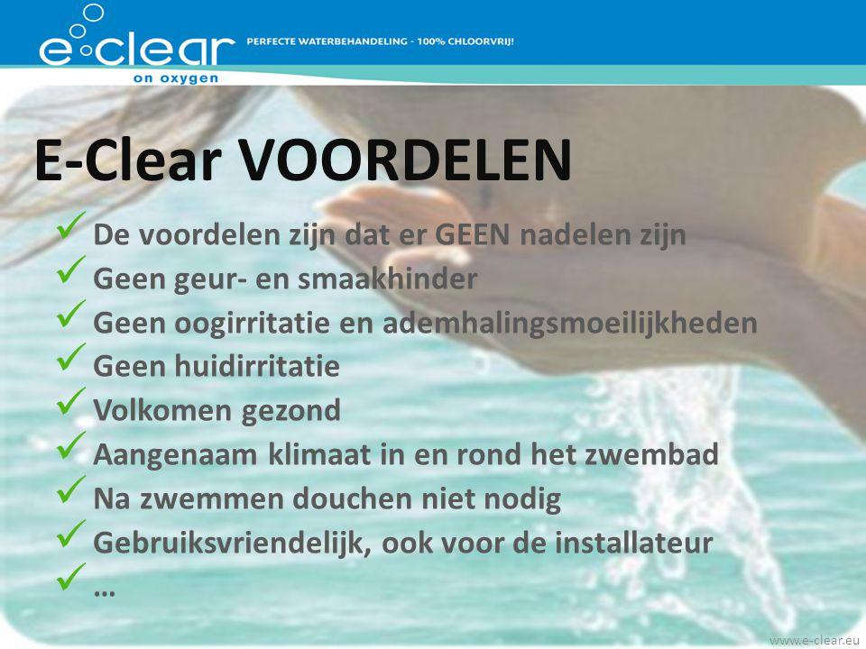 E-Clear VOORDELEN De voordelen zijn dat er GEEN nadelen zijn