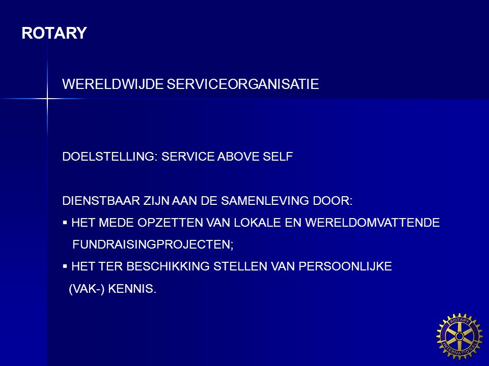 ROTARY WERELDWIJDE SERVICEORGANISATIE DOELSTELLING: SERVICE ABOVE SELF