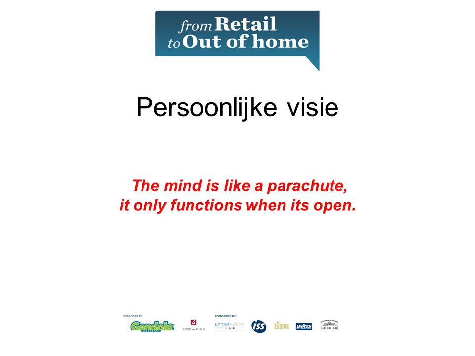 The mind is like a parachute, it only functions when its open.