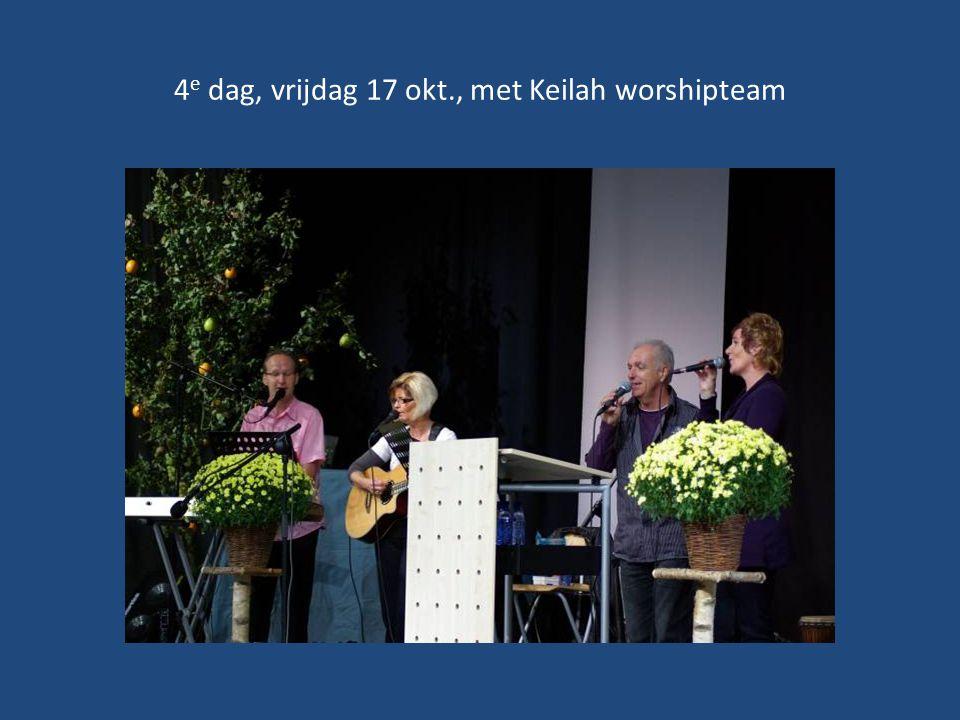 4e dag, vrijdag 17 okt., met Keilah worshipteam