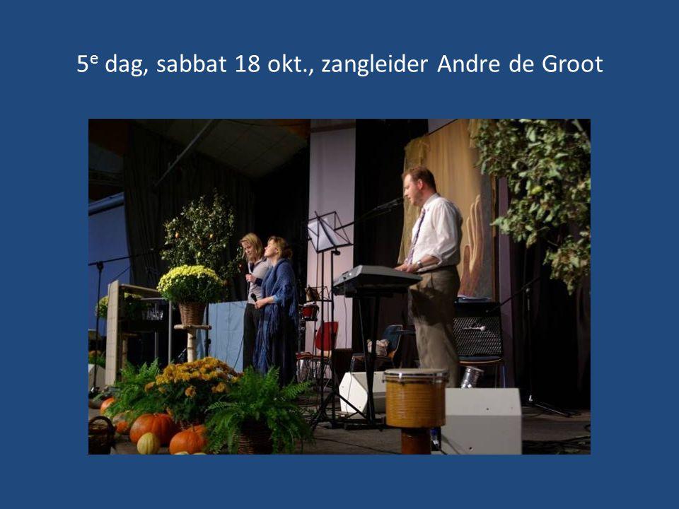 5e dag, sabbat 18 okt., zangleider Andre de Groot