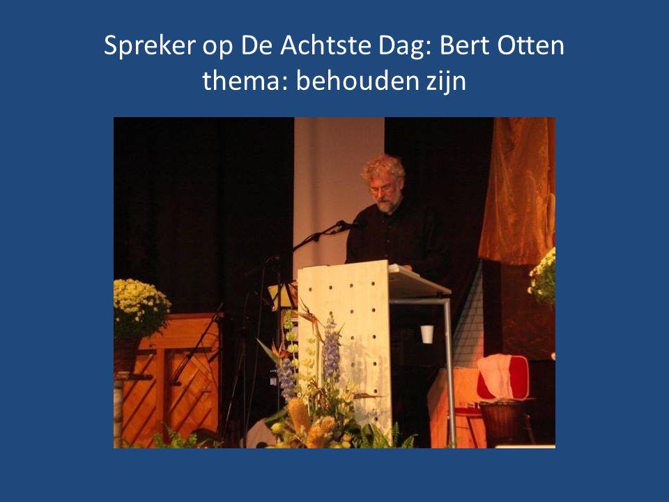 Spreker op De Achtste Dag: Bert Otten thema: behouden zijn