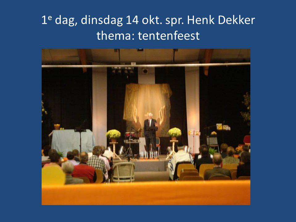1e dag, dinsdag 14 okt. spr. Henk Dekker thema: tentenfeest
