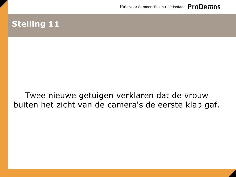 Stelling 11 Twee nieuwe getuigen verklaren dat de vrouw buiten het zicht van de camera s de eerste klap gaf.