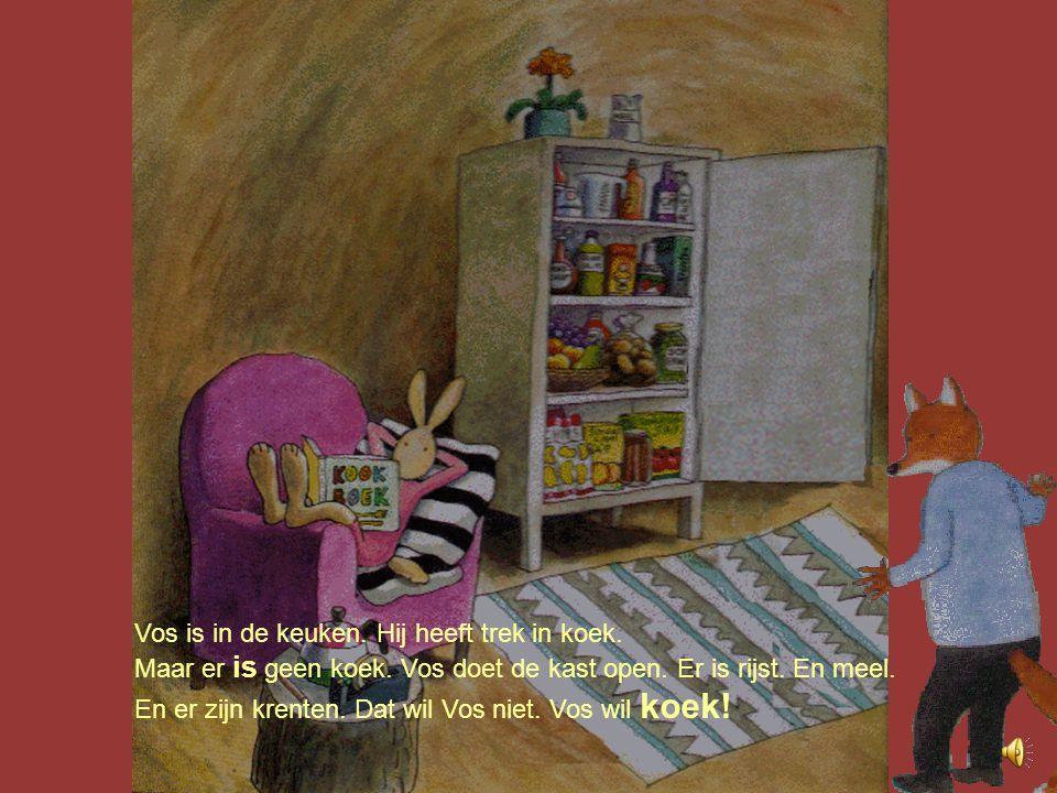 Vos is in de keuken. Hij heeft trek in koek.