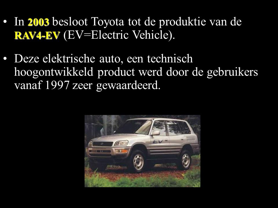 In 2003 besloot Toyota tot de produktie van de RAV4-EV (EV=Electric Vehicle).