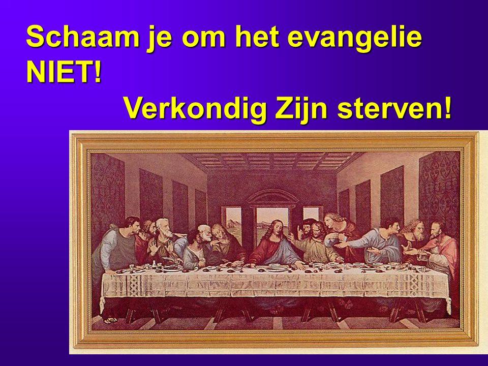 Schaam je om het evangelie NIET!