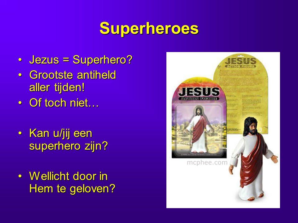 Superheroes Jezus = Superhero Grootste antiheld aller tijden!
