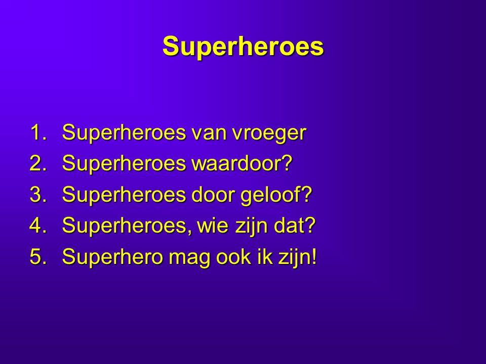 Superheroes Superheroes van vroeger Superheroes waardoor