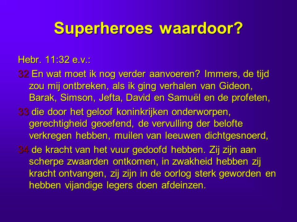 Superheroes waardoor Hebr. 11:32 e.v.: