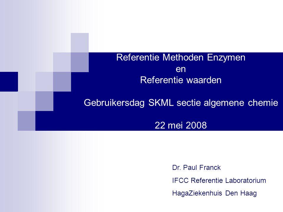 Referentie Methoden Enzymen en Referentie waarden Gebruikersdag SKML sectie algemene chemie 22 mei 2008