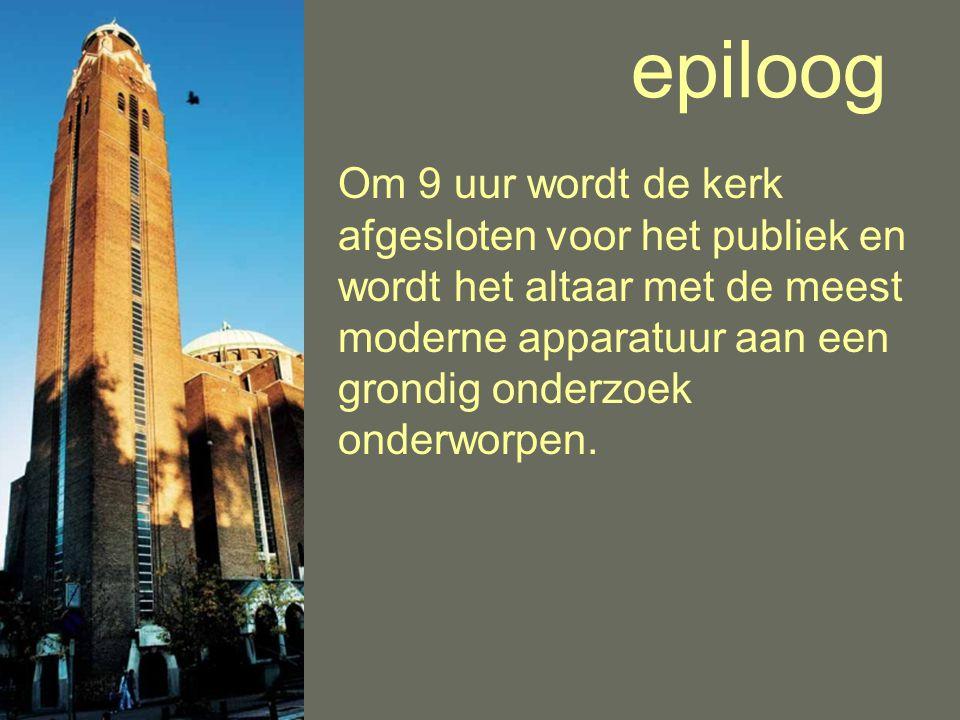 epiloog Om 9 uur wordt de kerk afgesloten voor het publiek en wordt het altaar met de meest moderne apparatuur aan een grondig onderzoek onderworpen.