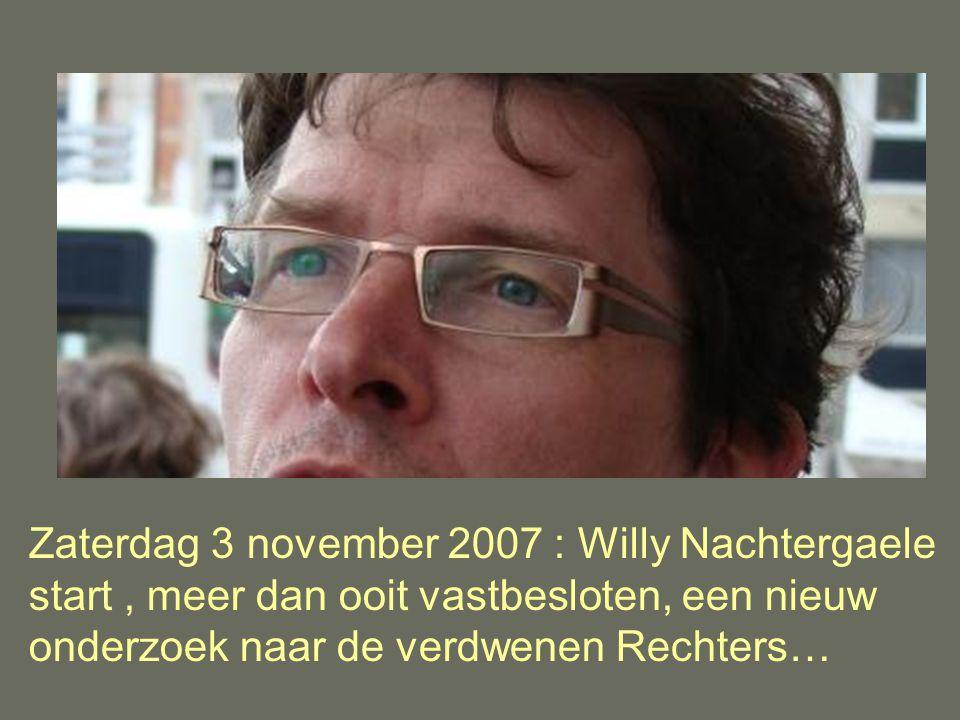 Zaterdag 3 november 2007 : Willy Nachtergaele start , meer dan ooit vastbesloten, een nieuw onderzoek naar de verdwenen Rechters…