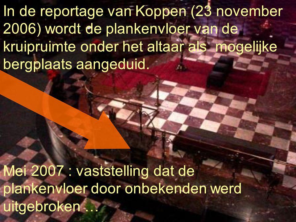 In de reportage van Koppen (23 november 2006) wordt de plankenvloer van de kruipruimte onder het altaar als mogelijke bergplaats aangeduid.
