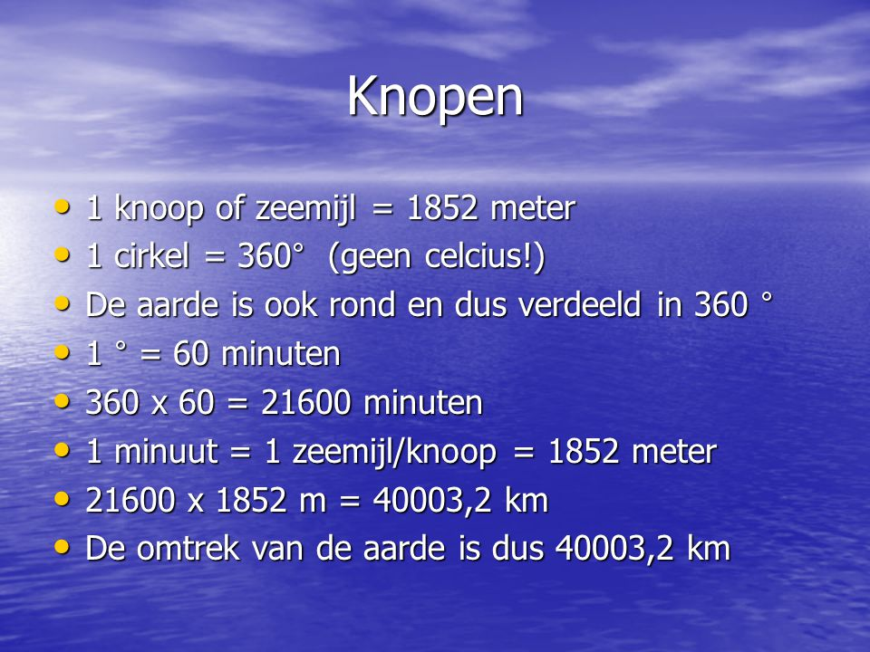 Knopen 1 knoop of zeemijl = 1852 meter 1 cirkel = 360° (geen celcius!)