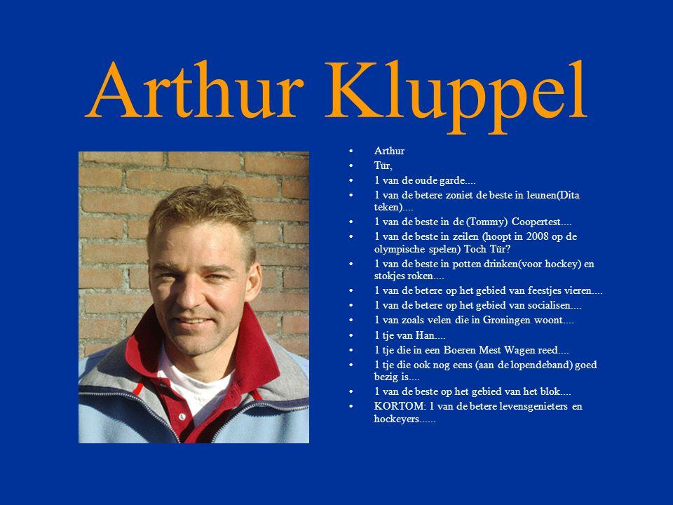 Arthur Kluppel Arthur Tür, 1 van de oude garde....