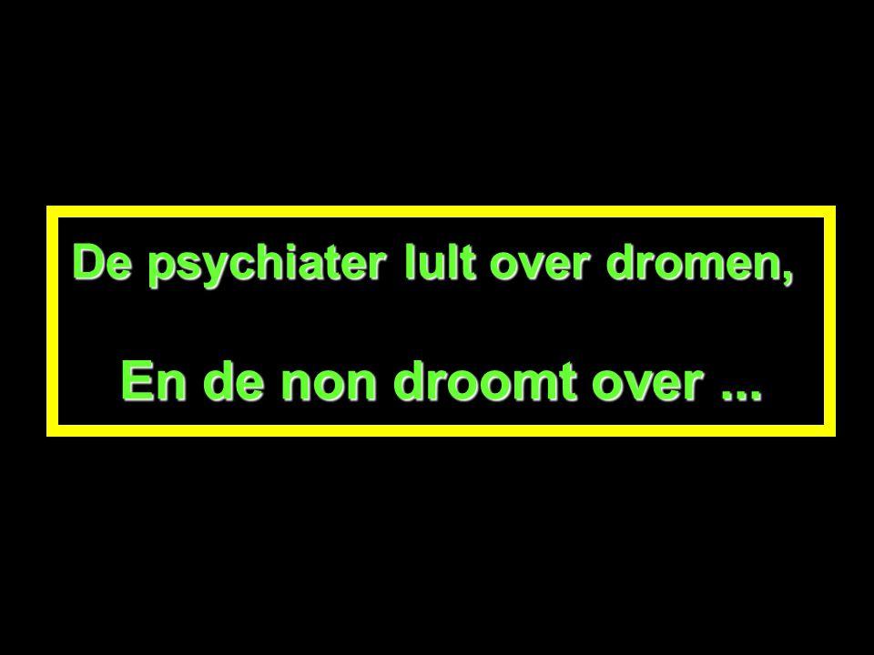 De psychiater lult over dromen, En de non droomt over ...
