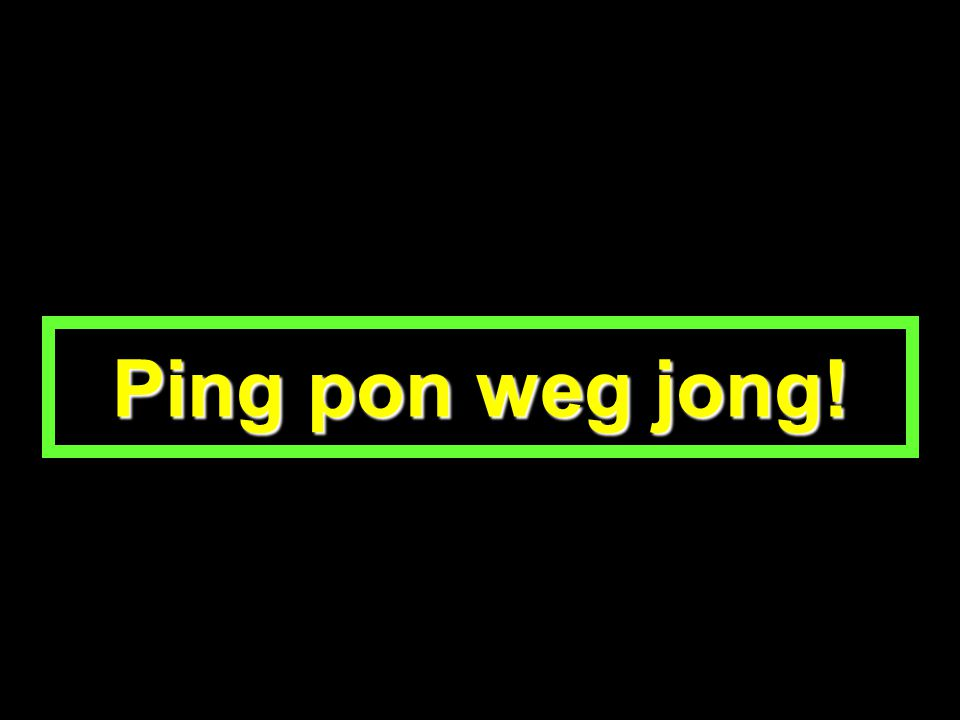 Ping pon weg jong!