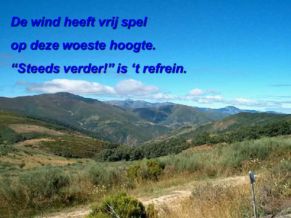 De wind heeft vrij spel op deze woeste hoogte. Steeds verder! is 't refrein.