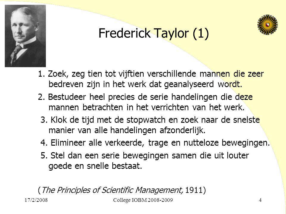 Frederick Taylor (1) 1. Zoek, zeg tien tot vijftien verschillende mannen die zeer bedreven zijn in het werk dat geanalyseerd wordt.